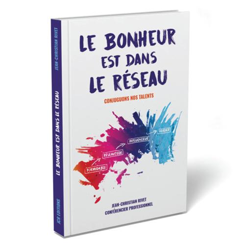 Livre Le Bonheur est dans le Réseau ©www.jc-rivet.com
